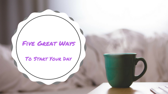 five great ways to start your day