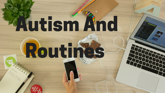 AUTISM AND ROUTINES