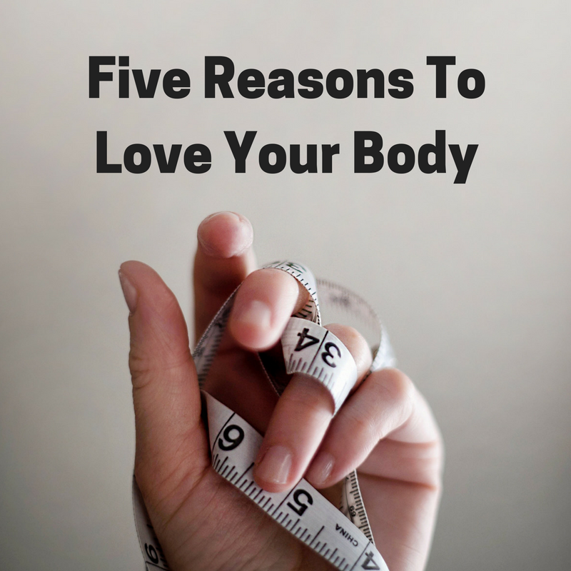 Five Reasons To Love Your Body