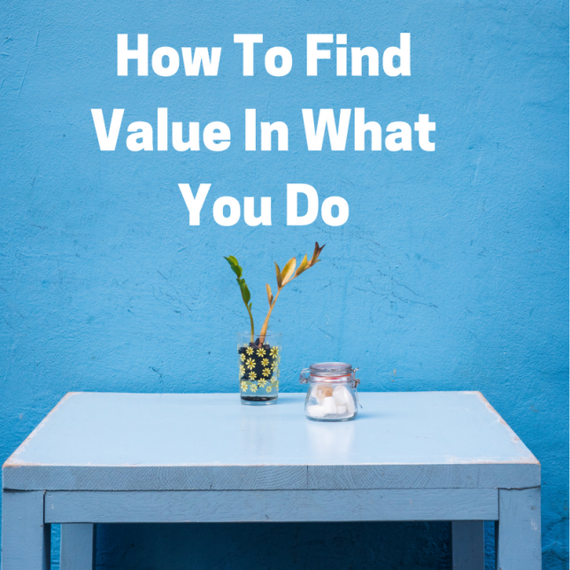 How To Find Value In What You Do
