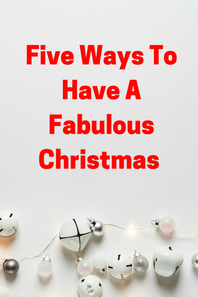 Five Ways To Have A Fabulous Christmas