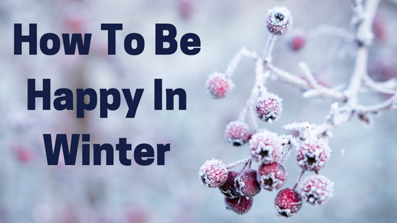 How To Be Happy In Winter